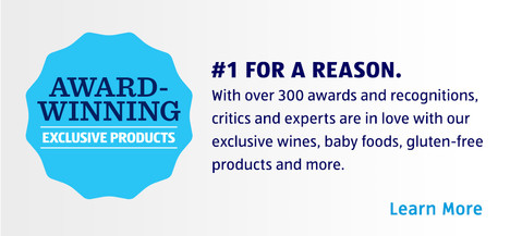 With over 300 awards, people love our wines, baby foods, gluten-free products and more. Learn More.