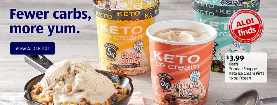 Sundae Shoppe Keto Ice Cream Pints. 16 oz frozen. $3.99 each. View ALDI Finds.