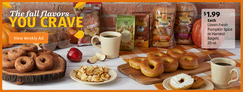 The fall flavors you crave. L'oven Fresh Pumpkin Spice or Harvest Bagels: $1.99 each. View weekly ad.