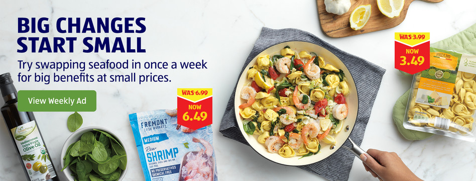 Try swapping seafood in once a week for big benefits at small prices. View Weekly Ad.
