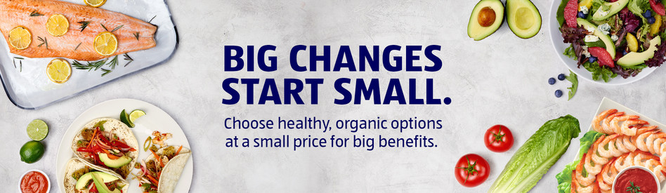 Big changes start small. Choose healthy, organic options at a small price for big benefits.