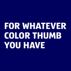 For Whatever Color Thumb You Have