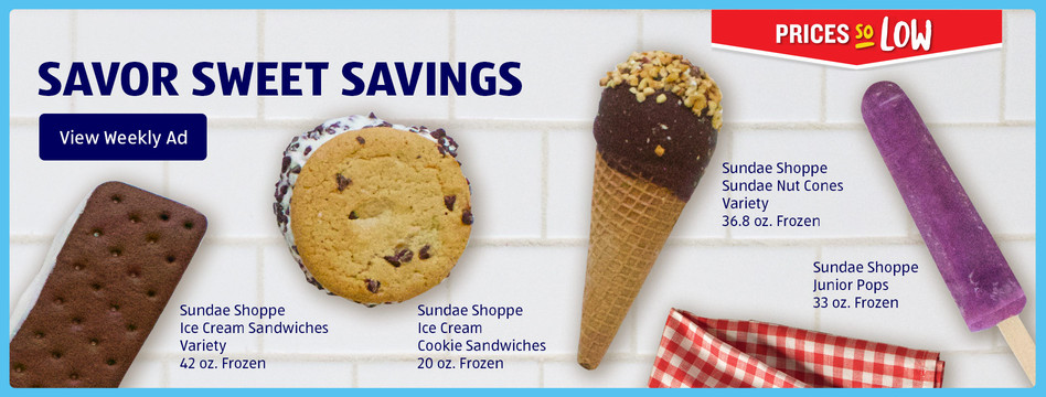 Prices so low: Savor these sweet savings. View weekly ad.