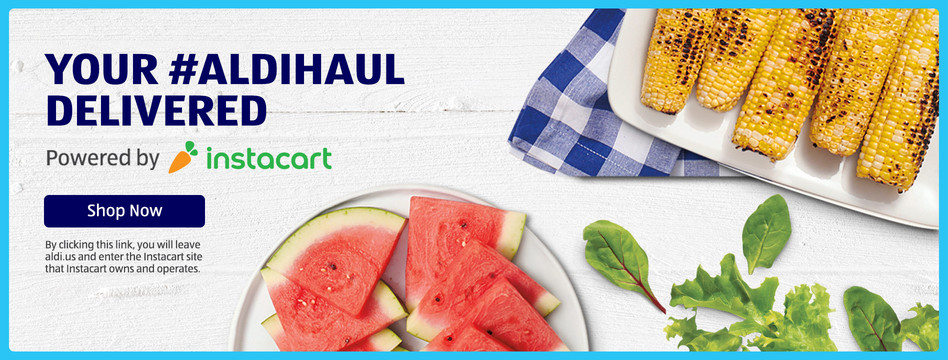 Your #ALDIHaul delivered, powered by Instacart. Shop now.