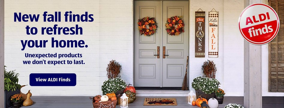 New fall finds to refresh your home. Unexpected products we don't expect to last. View ALDI Finds.