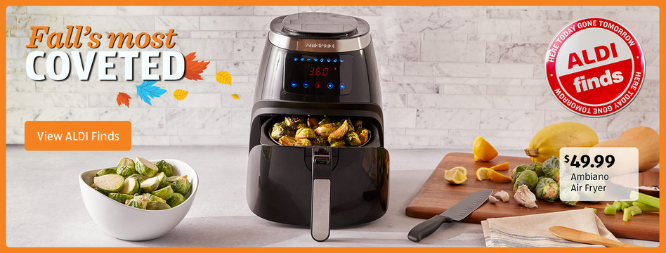 Fall's most coveted. Ambiano Air Fryer. $49.99. View ALDI Finds.