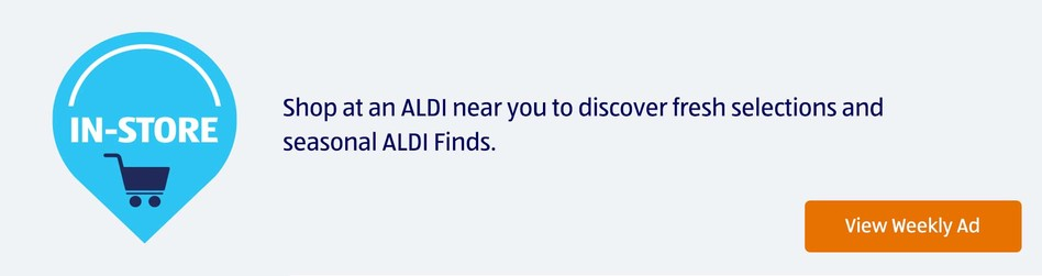 In-Store. Shop at an ALDI near you to discover fresh selections and seasonal ALDI Finds. View Weekly Ad