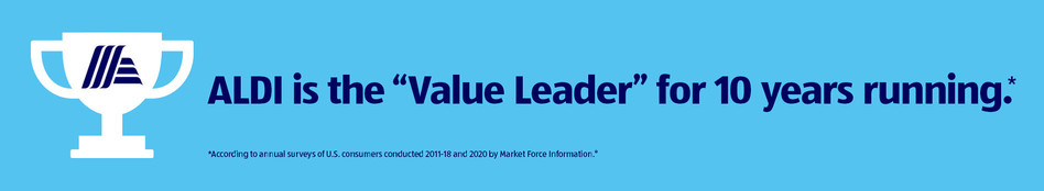 "ALDI is the ""Value Leader"" for 10 years running.* *According to annual surveys of U.S. consumers conducted 2011-18 and 2020 by Market Force Information.®"