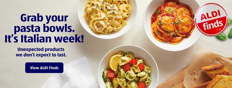 Grab your pasta bowls. It's Italian week! Unexpected products we don't expect to last. View ALDI Finds.