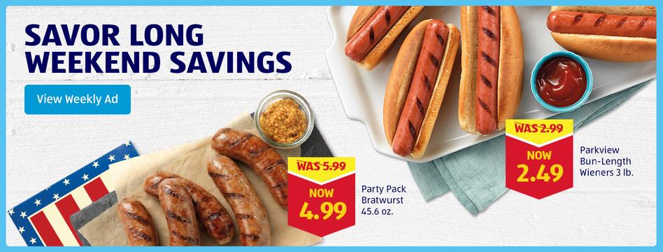 Savor long weekend savings on bratwurst and wieners. View Weekly Ad.