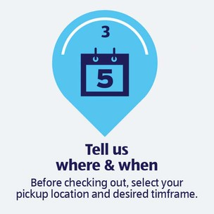 Tell us where & when. Before checking out, select your pickup location and desired timeframe.