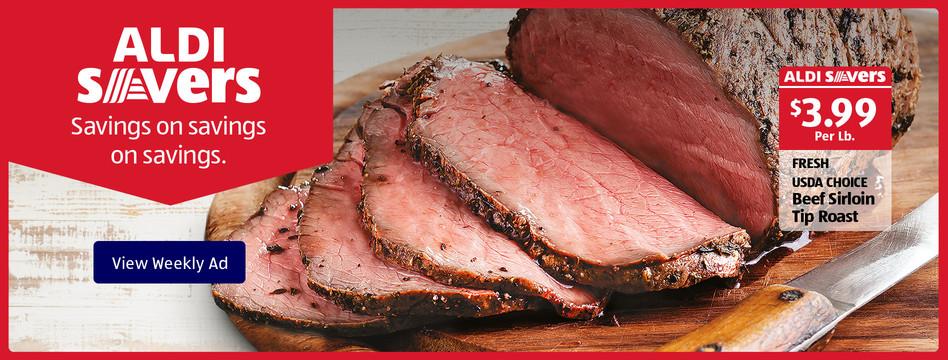 ALDI Savers: Fresh USDA Choice Beef Sirloin Tip Roast. $3.99 per pound. View Weekly Ad.