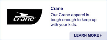 Crane. Our Crane apparel is tough enough to keep up with your kids. Learn More.