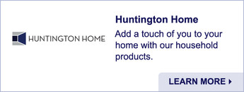 Huntington Home. Add a touch of you to your home with our household products. Learn More.