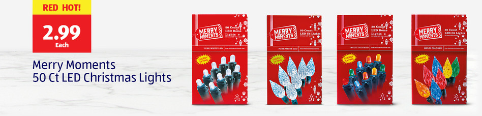Red Hot! 2.99 each. Merry Moments 50-Count LED Christmas Lights.