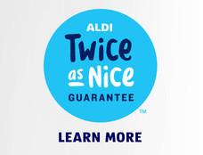ALDI Twice as Nice Guarantee. Learn more.