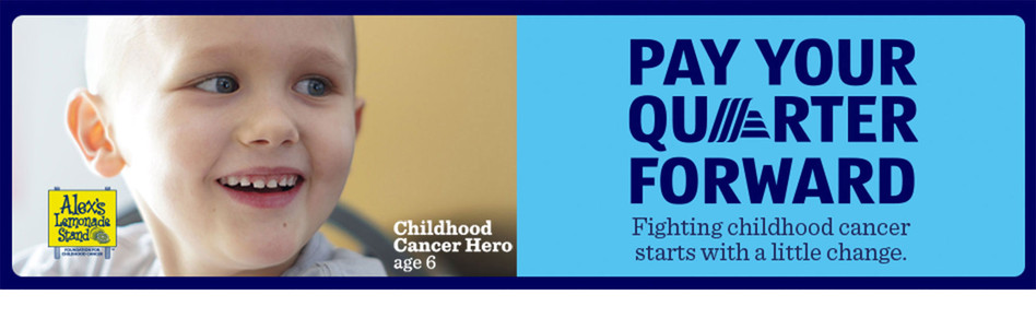 Pay Your Quarter Forward. Fighting childhood cancer starts with a little change. Donate Now.