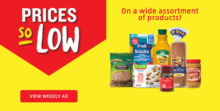 Prices So Low on a wide assortment of products! View Weekly Ad.