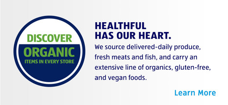 We source fresh produce, meats, and fish, and carry organics, gluten-free and vegan foods. Learn More.