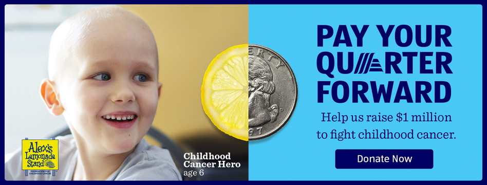 Pay your quarter forward. Help us raise one million dollars to fight childhood caner. Donate now.