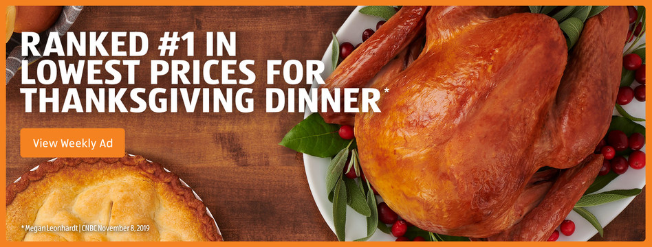 Ranked #1 in lowest prices for Thanksgiving dinner - Megan Leonhardt, CNBC Nov. 8, 2019. View weekly ad.