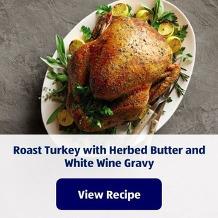 Roast Turkey with Herbed Butter and White Wine Gravy. View Recipe.