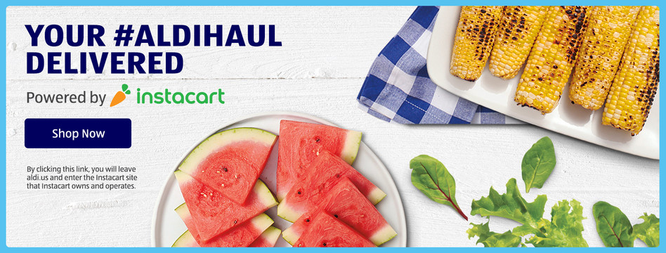 Your #ALDIHaul delivered. Powered by Instacart. Click to shop now.