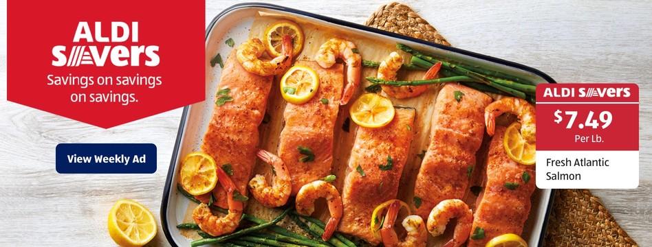 ALDI Savers: Fresh Atlantic Salmon. $7.49 per lb. View weekly ad.