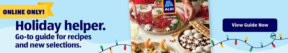 Online Only! Holiday helper. Go-to guide for recipes and new selections. View Guide Now.