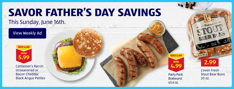 Savor Father's Day savings. This Sunday, June 16th. View weekly ad.