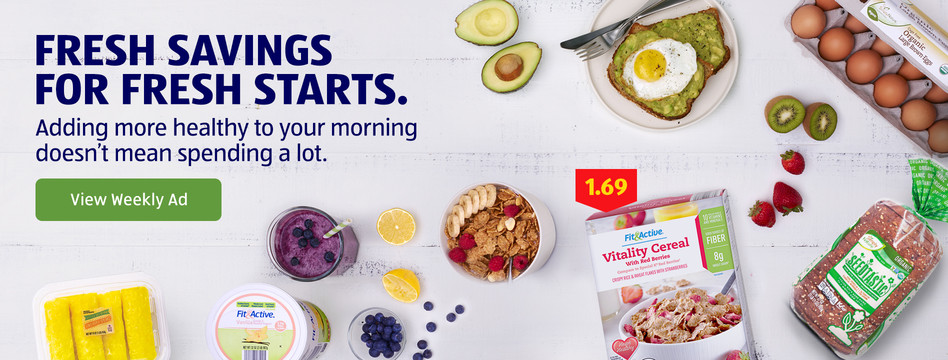 Fresh savings for fresh starts. Adding more healthy to your morning doesn't mean spending a lot. View weekly ad.