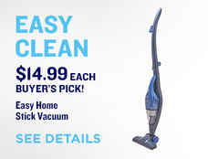 Easy Clean. Easy Home Stick Vacuum. $14.99 each. Buyer's Pick! View Details.