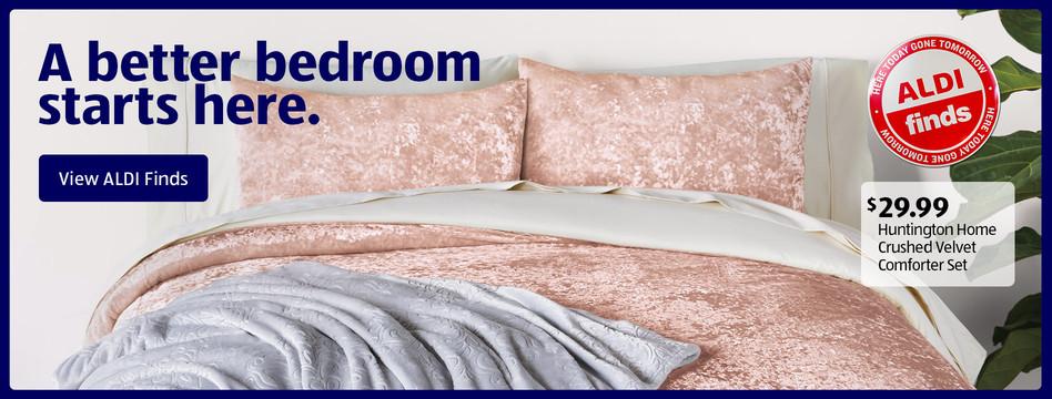 A better bedroom starts here. Huntington Home Crushed Velvet Comforter Set. $29.99. View ALDI Finds.