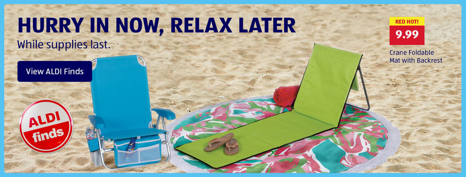 Beach Finds: Hurry in now, relax later. View ALDI Finds.