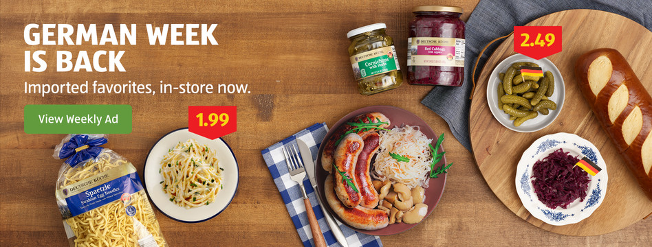 German Week is back. Imported favorites, in-store now. View Weekly Ad.