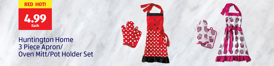 Red Hot! 4.99 each. Huntington Home 3-Piece Apron, Oven Mitt and Pot Holder Set.