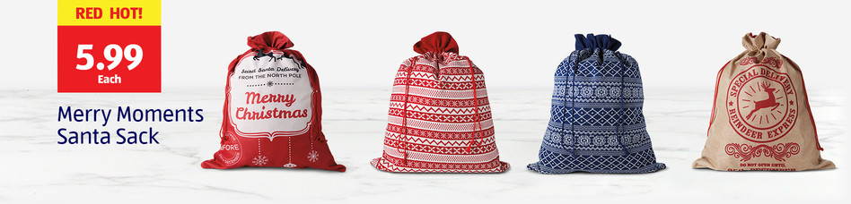 Red Hot! 5.99 each. Merry Moments Santa Sack.