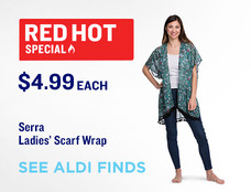 Red Hot Special. $4.99 Each. Serra Ladies' Scarf Wrap. Browse ALDI Finds.