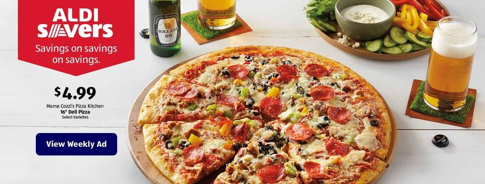 "ALDI Savers. $4.99 Mama Cozzi's Pizza Kitchen 16"" Deli Pizza. Select Varieties. View Weekly Ad."