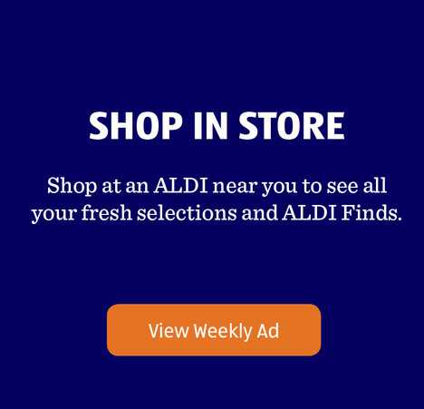 SHOP IN STORE. Shop at an ALDI near you to see all your fresh selections and ALDI finds. View Weekly Ad