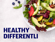 Healthy differentli. Learn more about our healthy and organic options.