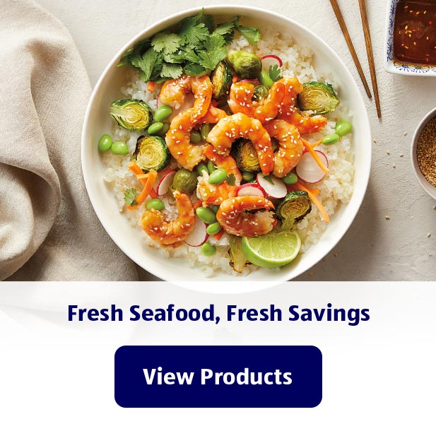 Fresh Seafood. Fresh Savings. View Products.