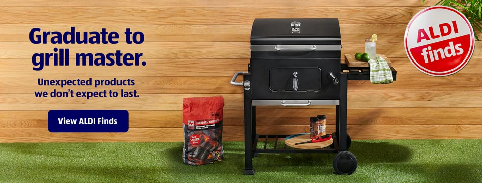 Graduate to grill master. Unexpected products we don't expect to last. View ALDI Finds.
