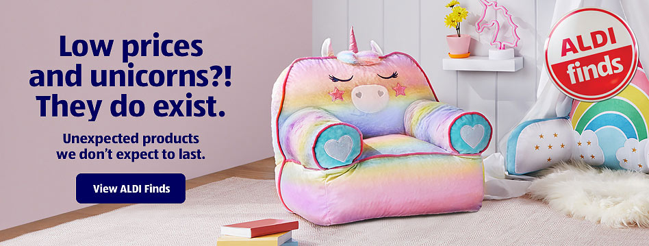 Low prices and unicorns?! They do exist. Unexpected products we don't expect to last. View ALDI Finds.
