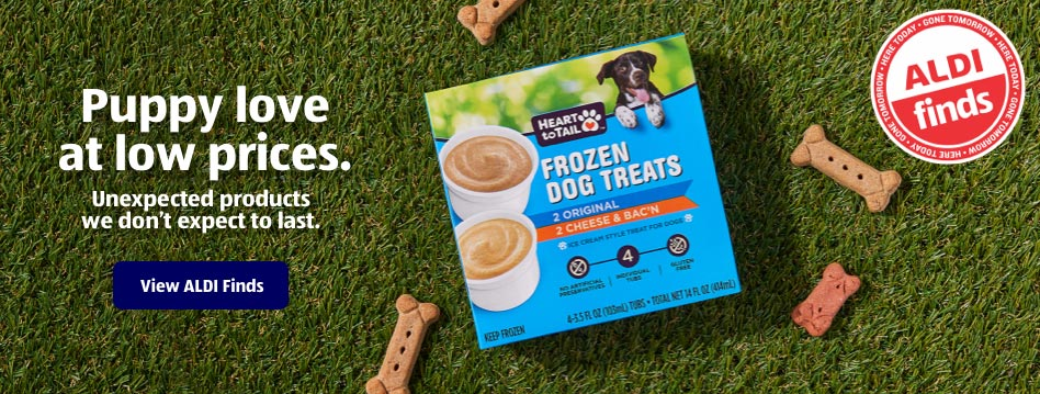 Puppy love at low prices. Unexpected products we don't expect to last. View ALDI Finds.
