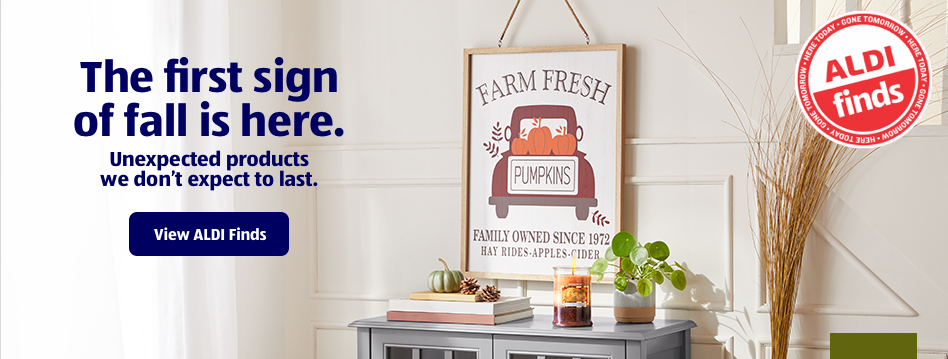 The first sign of fall is here. Unexpected products we don't expect to last. View ALDI Finds.