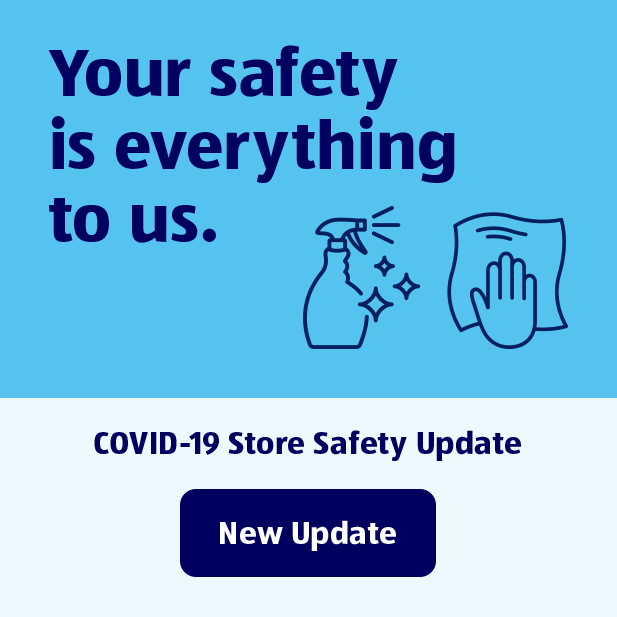 Your safety is everything to us. COVID-19 Store Safety Update. New Update.