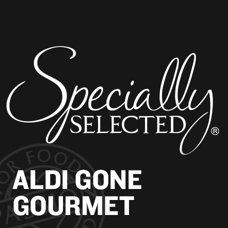 Specially Selected. ALDI Gone Gourmet.