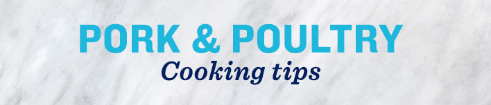 Pork and Poultry Cooking Tips