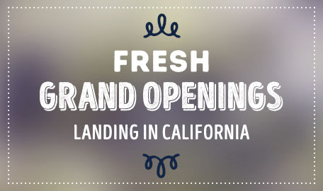 Fresh Grand Openings Landing in California